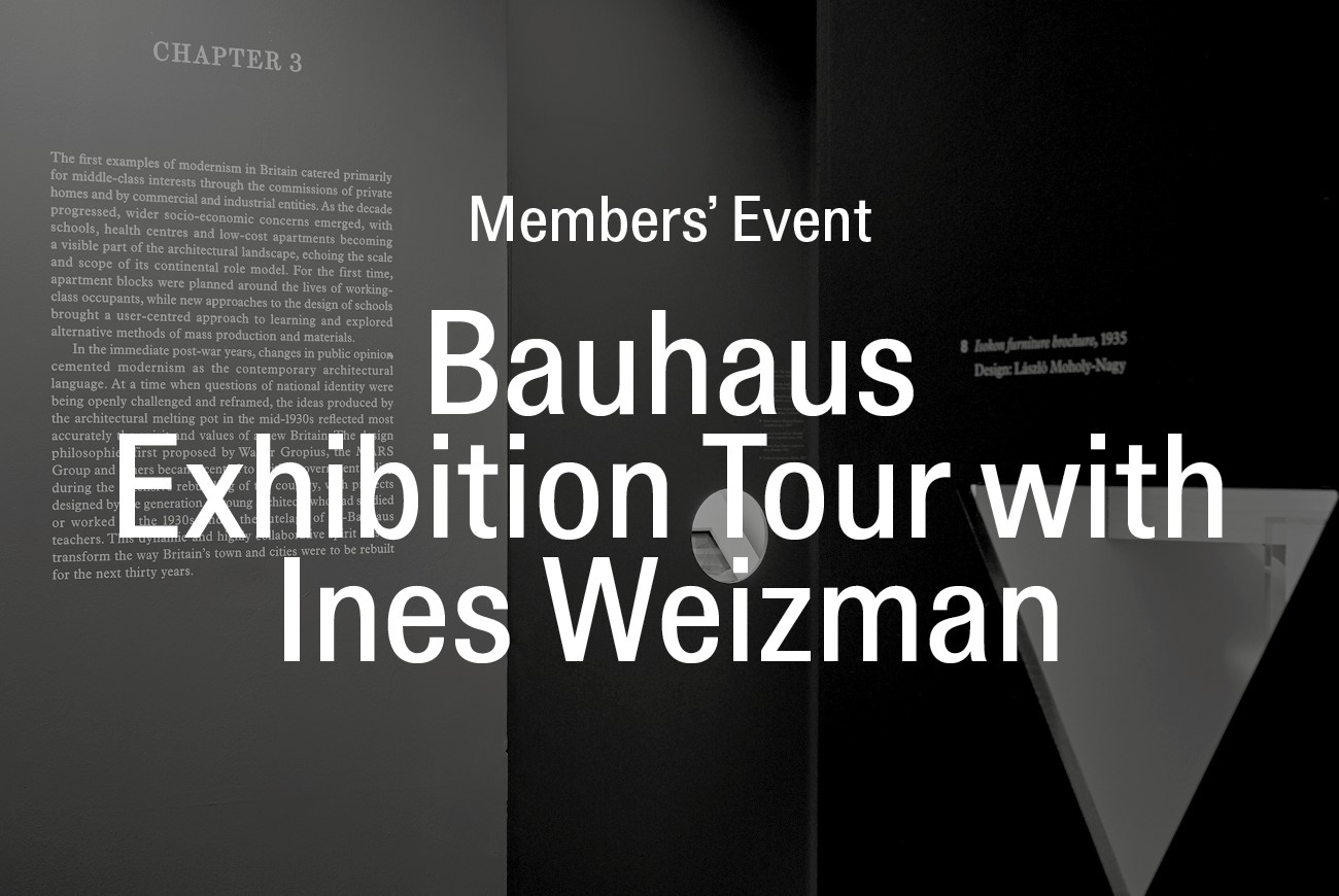 Members' Event: Bauhaus Exhibition Tour with Ines Weizman
